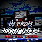 I'm From Right There (feat. Young Royalty & Koo Qua) by DZB Tha Lokal