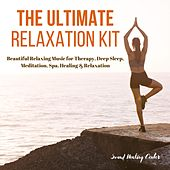 The Ultimate Relaxation Kit: Beautiful Relaxing Music for Therapy, Deep Sleep, Meditation, Spa, Healing & Relaxation by Sound Healing Center