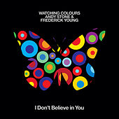 I Don't Believe in You by Watching Colours