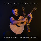 While My Guitar Gently Weeps de Luca Stricagnoli
