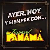 AYER, HOY Y SIEMPRE CON… TROPICAL PANAMÁ by Tropical Panamá