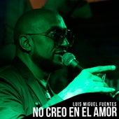 No Creo en el Amor de Luis Miguel Fuentes