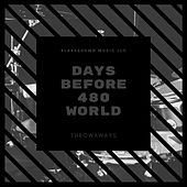 Days Before 480 World (480 World Throwaways) by BlakeShawn Music LLC