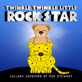 Lullaby Versions of Rod Stewart di Twinkle Twinkle Little Rock Star