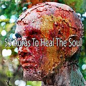 53 Auras to Heal the Soul von Lullabies for Deep Meditation