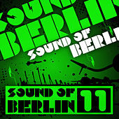 Sound of Berlin 11 - The Finest Club Sounds Selection of House, Electro, Minimal and Techno by Various Artists