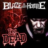I'm Dead by Blaze Ya Dead Homie