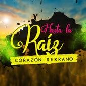 Hasta la Raíz de Corazón Serrano