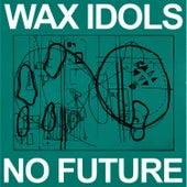 No Future by Wax Idols