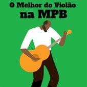 O melhor do violão na MPB by Various Artists