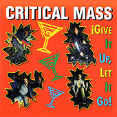 Give It Up, Let It Go by Critical Mass