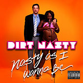 Nasty As I Wanna Be by Dirt Nasty