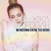 Mi Historia Entre Tus Dedos de Kika Edgar