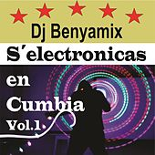 S´electronicas en Cumbia, Vol. 1 de Dj Benyamix