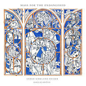 Sarah Kirkland Snider: Mass for the Endangered by Gallicantus