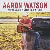 Silverado Saturday Night by Aaron Watson