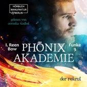 Der Rekrut - Phönixakademie, Band 9 (ungekürzt) von I. Reen Bow
