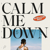 Calm Me Down by Shelter Boy
