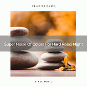 Super Noise Of Colors For Hard Relax Night by White Noise Sleep Therapy
