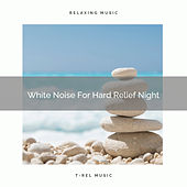 White Noise For Hard Relief Night by White Noise Sleep Therapy