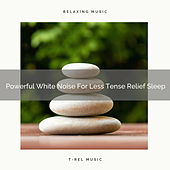 Powerful White Noise For Less Tense Relief Sleep by White Noise Sleep Therapy