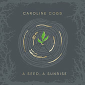 A Seed, A Sunrise: Advent to Christmas Songs by Caroline Cobb