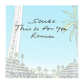 This Is For You (Remixes) by Scuba