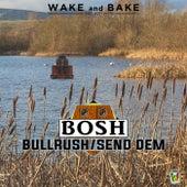 Bullrush/Send Dem de Bosh