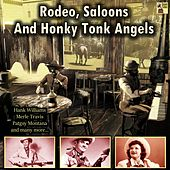 Rodeo, Saloons and Honky Tonk Angels von Cowboy Copas, Hank Williams, Ray Price, Lefty Frizzell, Ernest Tubb, Marty Robbins, Patsy Montana, Merle Travis, Roy Acuff, Don Gibson, Hank Snow, Eddy Arnold, Johnny Horton, Little Jimmy Dickens, Tex Williams, Jim Reeves, Red Joley, Curtis Hobock