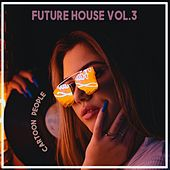 Cartoon People - Future House, Vol. 3 von Ariana Grande, Aris, ATB, ATC, Audio Bullys, Avicii, Baby Alice, Baha Men, Black Eyed Peas, Brooklyn Bounce, Calvin Harris, C-BooL, Destiny's Child, Duke Dumont, Dynoro, Ed Sheeran, Eddy Wata, Henrik B, Imagine Dragons, Jerry Ropero, John Paul Young