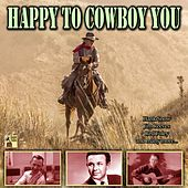 Happy to Cowboy You de Lefty Frizzell, Tex Williams, Rex Allen, Little Jimmy Dickens, Jim Reeves, Ray Price, Eddy Arnold, Ferlin Husky, Red Foley, Merle Travis, Chester Burton Atkins, Hardrock Gunter, Sheb Wooley, Roy Acuff, Johnny Horton, Hank Snow, Marty Robbins