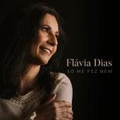 Só Me Faz Bem (Cover) de Flávia Dias
