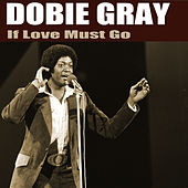 If Love Must Go by Dobie Gray