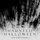 Haunted Halloween von Deep Sleep Walkers