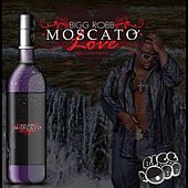 Moscato Love (The Remix) by Bigg Robb