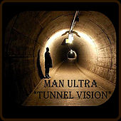 Tunnel Vision by Man Ultra