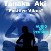 Positive Vibes (Audio 8D Version) di Tanaka AKI