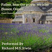 Father, Hear The Prayer We Offer - Sussex, Organ by Richard M.S. Irwin