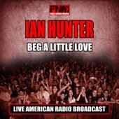 Beg A Little Love (Live) von Ian Hunter