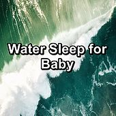 Water Sleep for Baby by The Relaxation