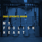 My Foolish Heart by Chad Lefkowitz-Brown