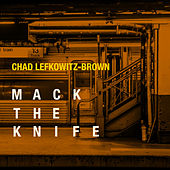 Mack the Knife by Chad Lefkowitz-Brown