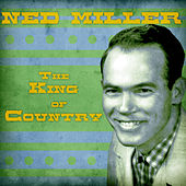 The King of Country (Remastered) by Ned Miller