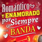 ROMÁNTICO Y ENAMORADO POR SIEMPRE CON BANDA de Various Artists