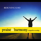 Reigning God: Praise & Harmony A Cappella Worship by Keith Lancaster
