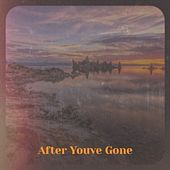 After Youve Gone de Warren Smith, The Applejacks, Johnny Bond, The Collins Kids, Frankie Lane, Ammons, Albert, The Astronauts, Tennessee Ernie Ford, Alice Babs, Ruby Murray