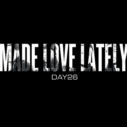 Made Love Lately by Day26