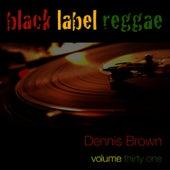 Black Label raggae-Dennis Brown-Vol. 31 by Dennis Brown
