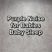 Purple Noise for Babies Baby Sleep by White Noise