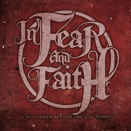It All Comes Out by In Fear And Faith
